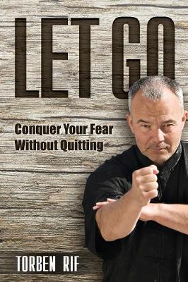 Let Go: Conquer Your Fear Without Quitting by Torben Rif