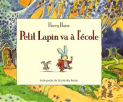 Petit lapin va a l'ecole by Harry Horse