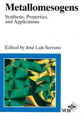 Metallomesogens: Synthesis, Properties, and Applications by Jose Luis Serrano