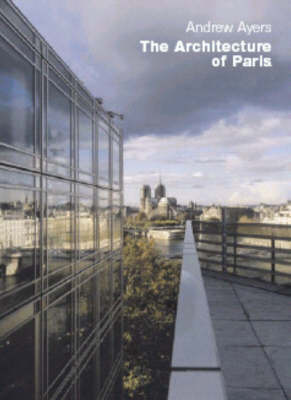 The Architecture of Paris by Andrew Ayers