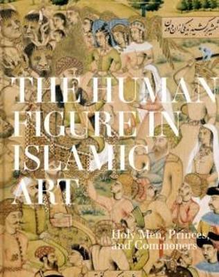 The Human Figure In Islamic Art by Kjeld von Folsach