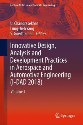 Innovative Design, Analysis and Development Practices in Aerospace and Automotive Engineering (I-DAD 2018): Volume 1 by U. Chandrasekhar