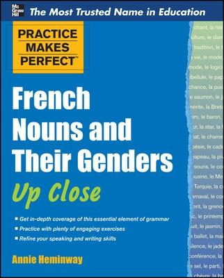 Practice Makes Perfect French Nouns and Their Genders Up Close by Annie Heminway