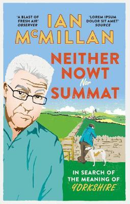 Neither Nowt Nor Summat by Ian McMillan
