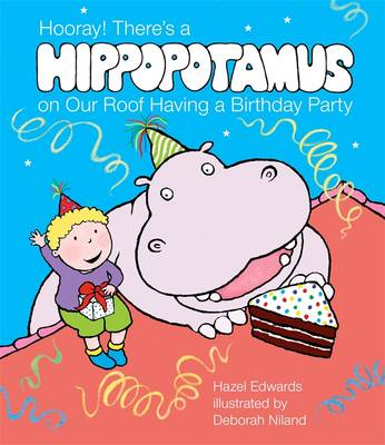 Hooray! There's A Hippopotamus On Our Roof Having A BirthdayParty by Hazel Edwards
