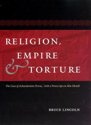 Religion, Empire and Torture by Bruce Lincoln