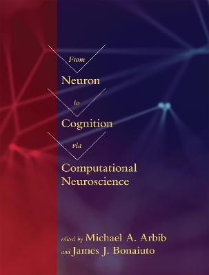 From Neuron to Cognition via Computational Neuroscience by Michael A. Arbib