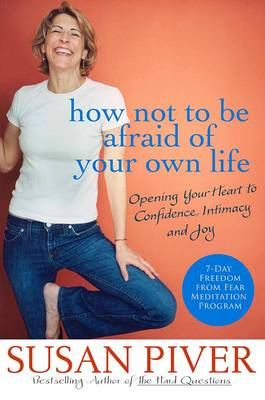 How Not to be Afraid of Your Own Life by Susan Piver
