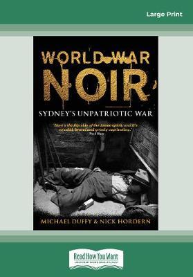 World War Noir: Sydney's unpatriotic war by Michael  Duffy
