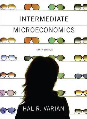 Intermediate Microeconomics a Modern Approach 9E Us Edition by Hal R. Varian