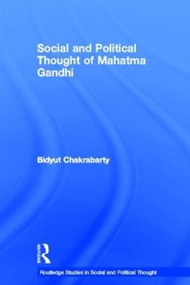 Social and Political Thought of Mahatma Gandhi by Bidyut Chakrabarty