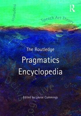 The Routledge Pragmatics Encyclopedia by Louise Cummings