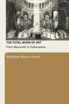 The Total Work of Art by Matthew Wilson Smith