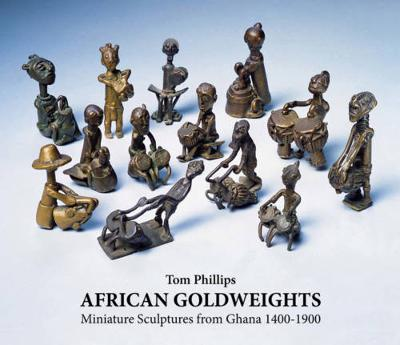 African Gold Weights: Miniature Bronzes from Ghana by Tom Phillips