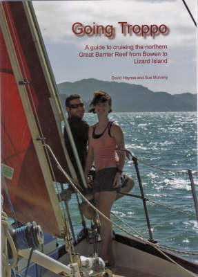 Going Troppo: a Guide to Cruising the Northern Great Barrier Reef from Bowen to Lizard Island by David Haynes