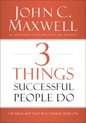 3 Things Successful People Do by John C. Maxwell