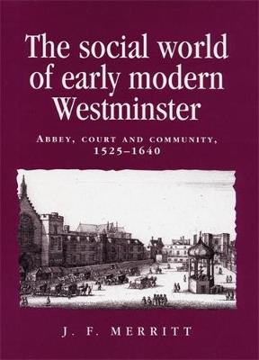 Social World of Early Modern Westminster by J. F. Merritt