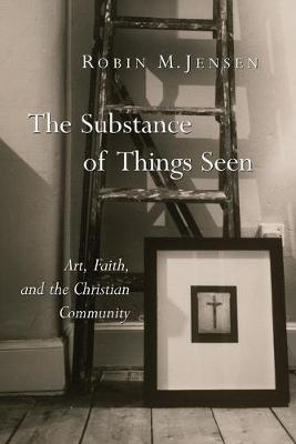 Substance of Things Seen by Robin M. Jensen