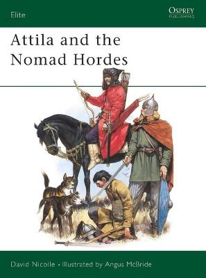 Attila and the Nomad Hordes by David Nicolle