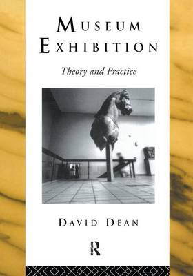 Museum Exhibition: Theory and Practice by David Dean