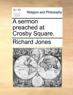 A Sermon Preached at Crosby Square by Richard Jones