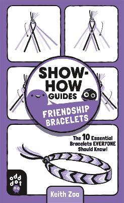 Show-How Guides: Friendship Bracelets: The 10 Essential Bracelets Everyone Should Know! book