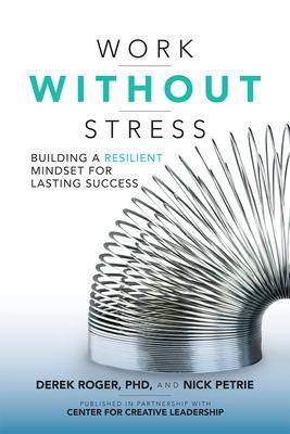Work without Stress: Building a Resilient Mindset for Lasting Success by Derek Roger