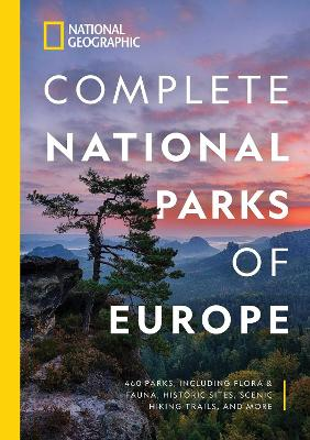 National Geographic Complete National Parks of Europe: 460 Parks, Including Flora and Fauna, Historic Sites, Scenic Hiking Trails, and More by Justin Kavanagh