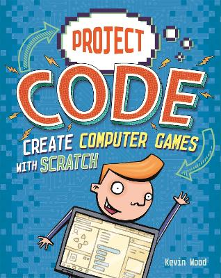 Project Code: Create Computer Games with Scratch by Kevin Wood