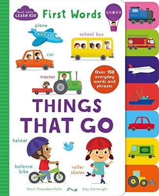 Start Little Learn Big First Words Things That Go: Over 150 Everyday Words and Phrases by Smriti Prasadam-Halls