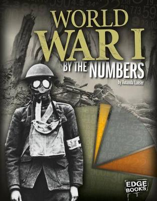 World War I by the Numbers by Amanda Lanser