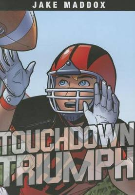 Touchdown Triumph by Jake Maddox
