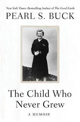 Child Who Never Grew by Pearl S. Buck