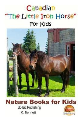 Canadian the Little Iron Horse for Kids by K. Bennett