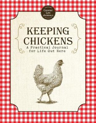 Keeping Chickens: A Practical Journal for Life Out Here by Skyhorse Publishing