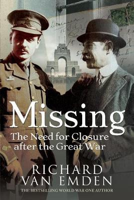 Missing: The Need for Closure after the Great War by Richard van Emden