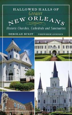 Hallowed Halls of Greater New Orleans by Deborah Burst