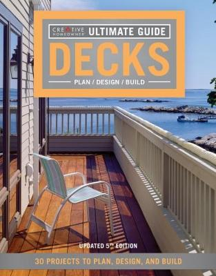 Ultimate Guide: Decks 5th Edition by Creative Homeowner