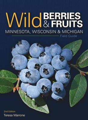 Wild Berries & Fruits Field Guide of Minnesota, Wisconsin, and Michigan by Teresa Marrone