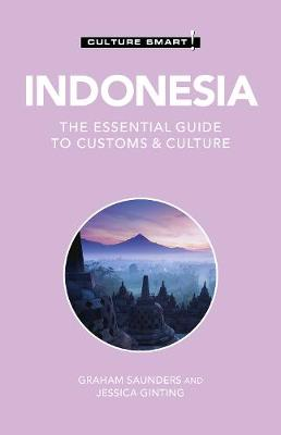 Indonesia - Culture Smart!: The Essential Guide to Customs & Culture by Graham Saunders