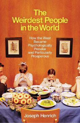 The Weirdest People in the World: How the West Became Psychologically Peculiar and Particularly Prosperous book