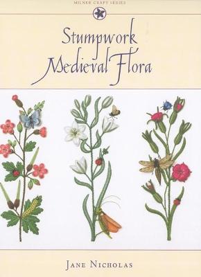 Stumpwork Medieval Flora by Jane Nicholas