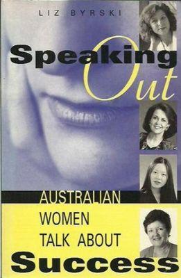 Speaking out: Australian Women Talk about Success: Australian Women Talk about Success by Liz Byrski