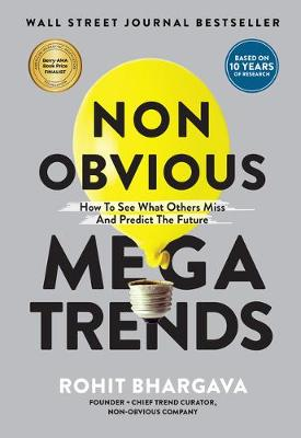 Non Obvious Megatrends: How to See What Others Miss and Predict the Future by Rohit Bhargava
