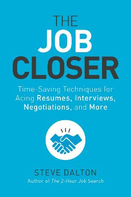 The Job Closer: Time-Saving Techniques for Acing Resumes, Interviews, Negotiations, and More book