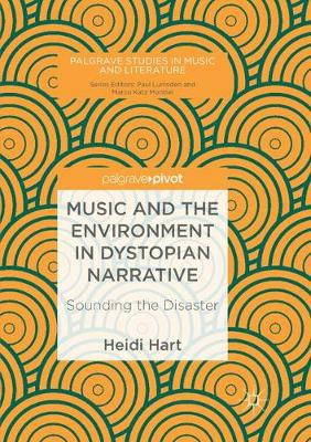 Music and the Environment in Dystopian Narrative: Sounding the Disaster by Heidi Hart