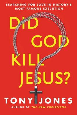 Did God Kill Jesus? by Tony Jones