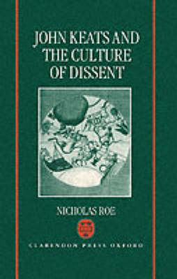John Keats and the Culture of Dissent by Nicholas Roe