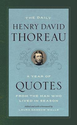 The Daily Henry David Thoreau - A Year of Quotes from the Man Who Lived in Season by Laura Dassow Walls