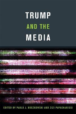 Trump and the Media by Pablo J. Boczkowski